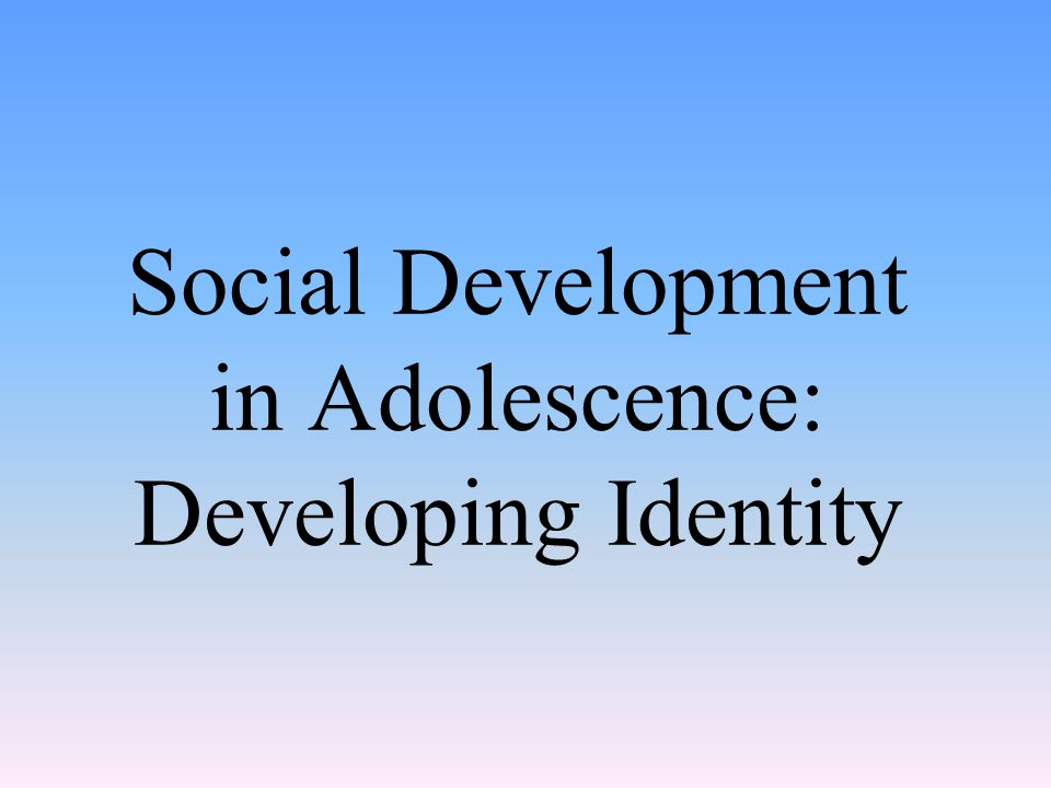 Social Development in Adolescence: Developing Identity
