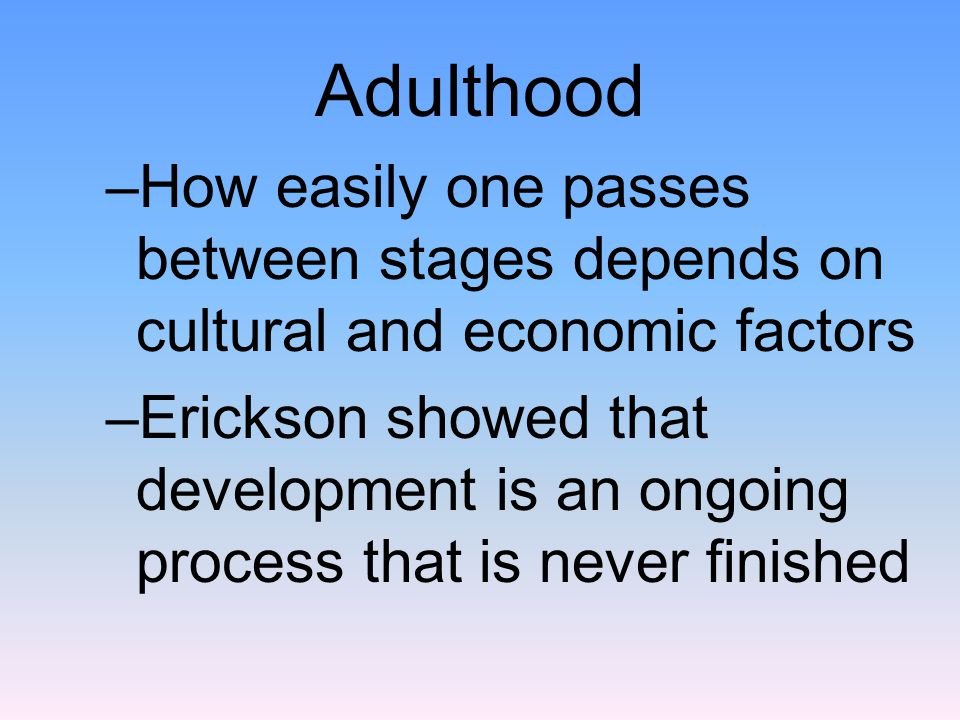 Adulthood How easily one passes between stages depends on cultural and economic factors.