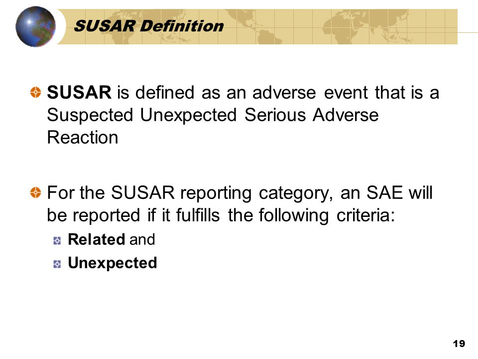 SUSAR Definition SUSAR is defined as an adverse event that is a Suspected Unexpected Serious Adverse Reaction.