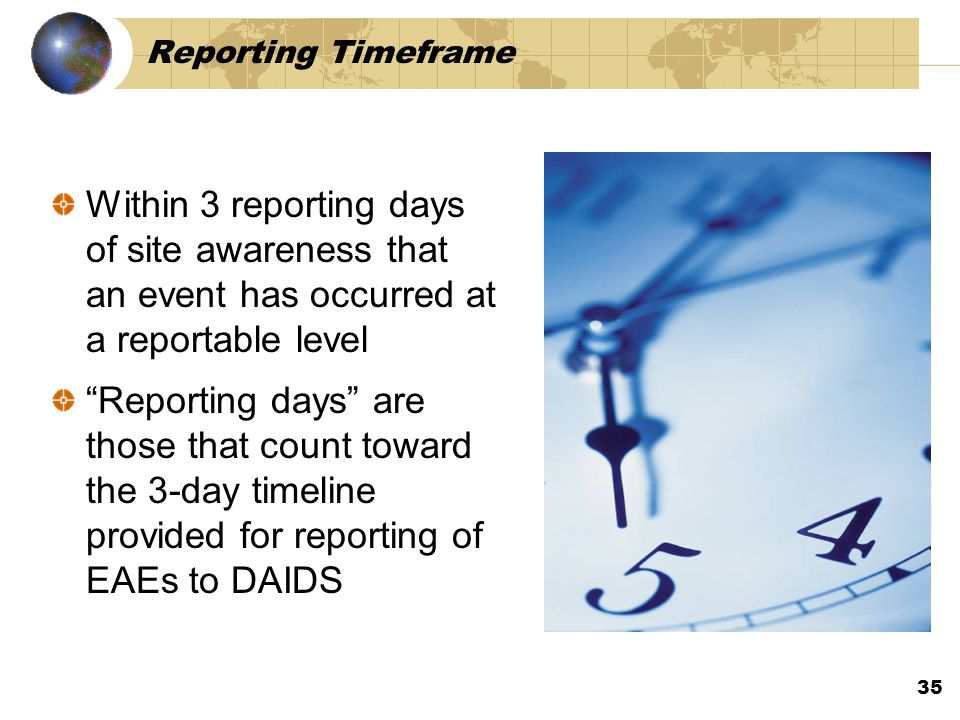 Reporting Timeframe Within 3 reporting days of site awareness that an event has occurred at a reportable level.