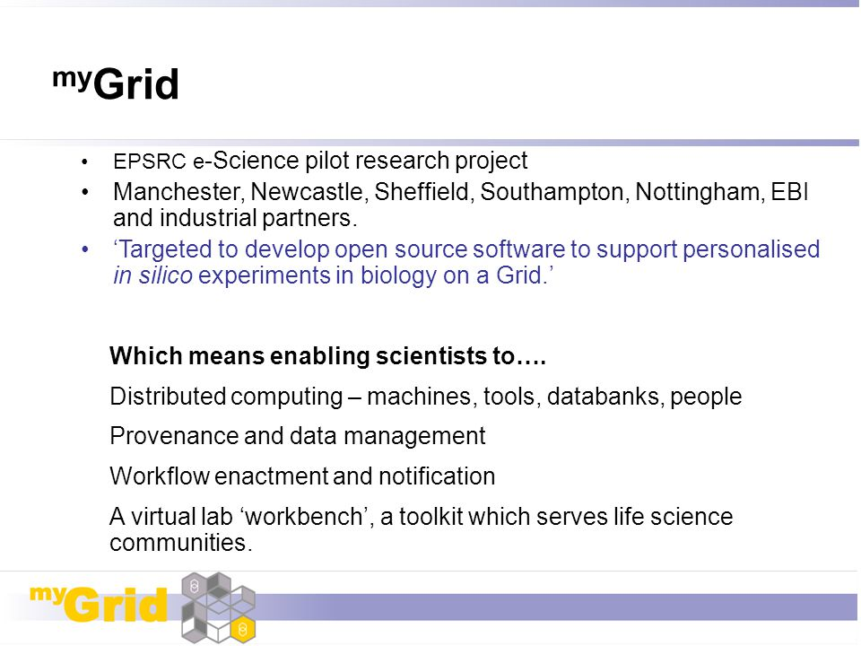 myGrid EPSRC e-Science pilot research project. Manchester, Newcastle, Sheffield, Southampton, Nottingham, EBI and industrial partners.