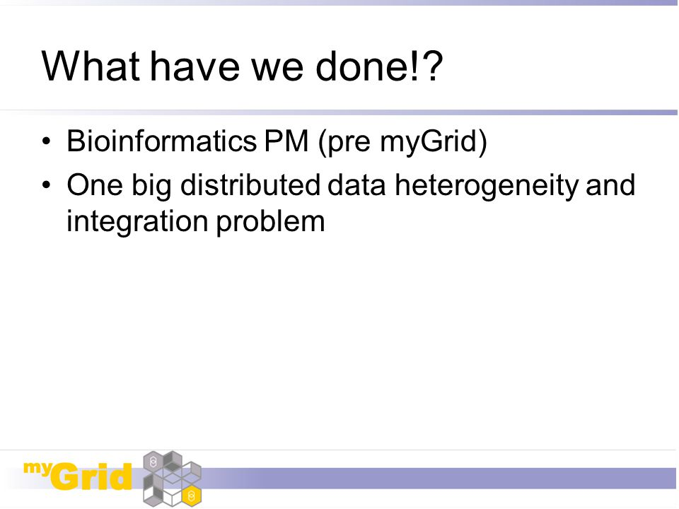 What have we done! Bioinformatics PM (pre myGrid)