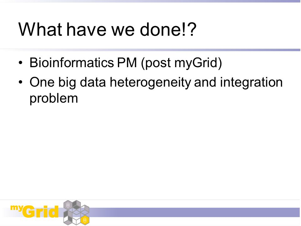 What have we done! Bioinformatics PM (post myGrid)