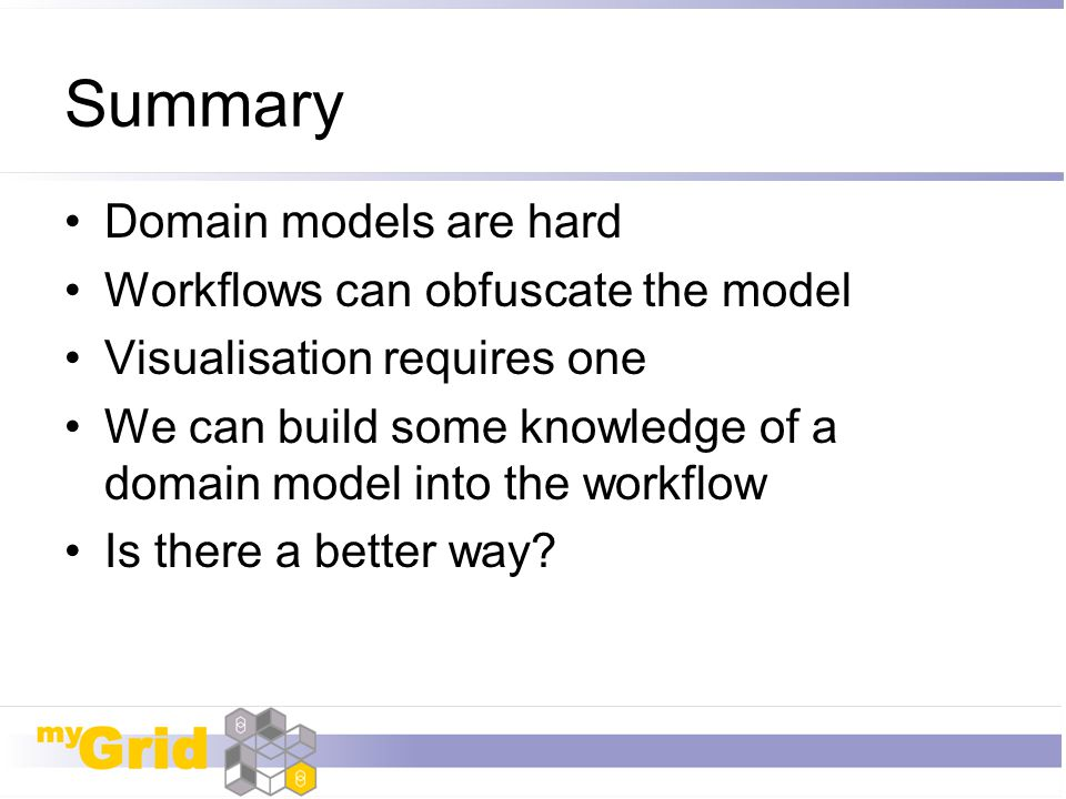 Summary Domain models are hard Workflows can obfuscate the model