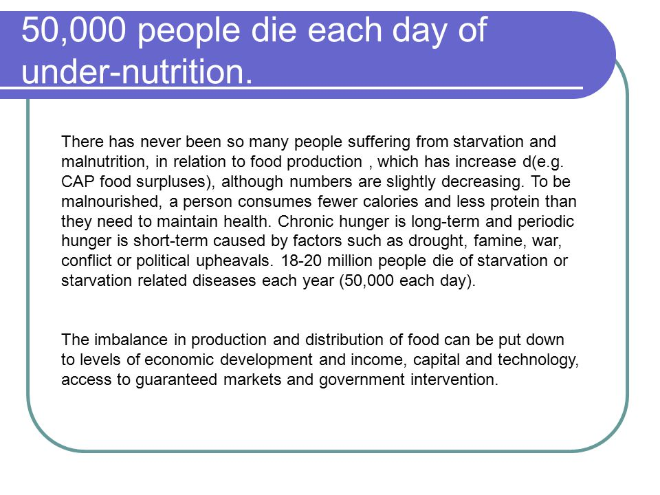 50,000 people die each day of under-nutrition.