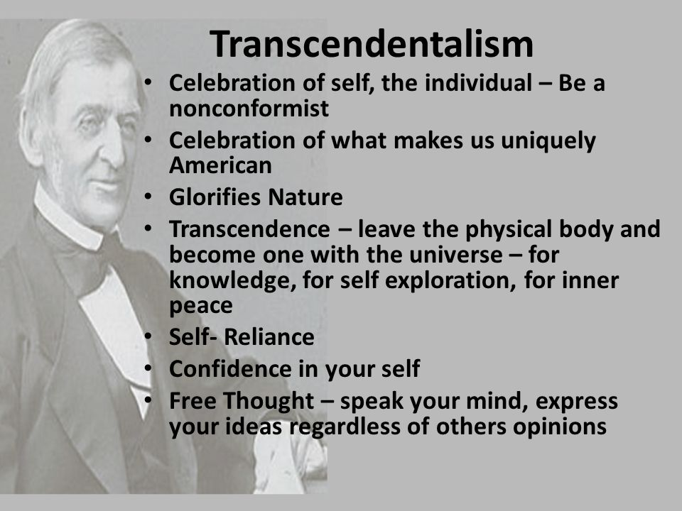 Transcendentalism Celebration of self, the individual – Be a nonconformist. Celebration of what makes us uniquely American.