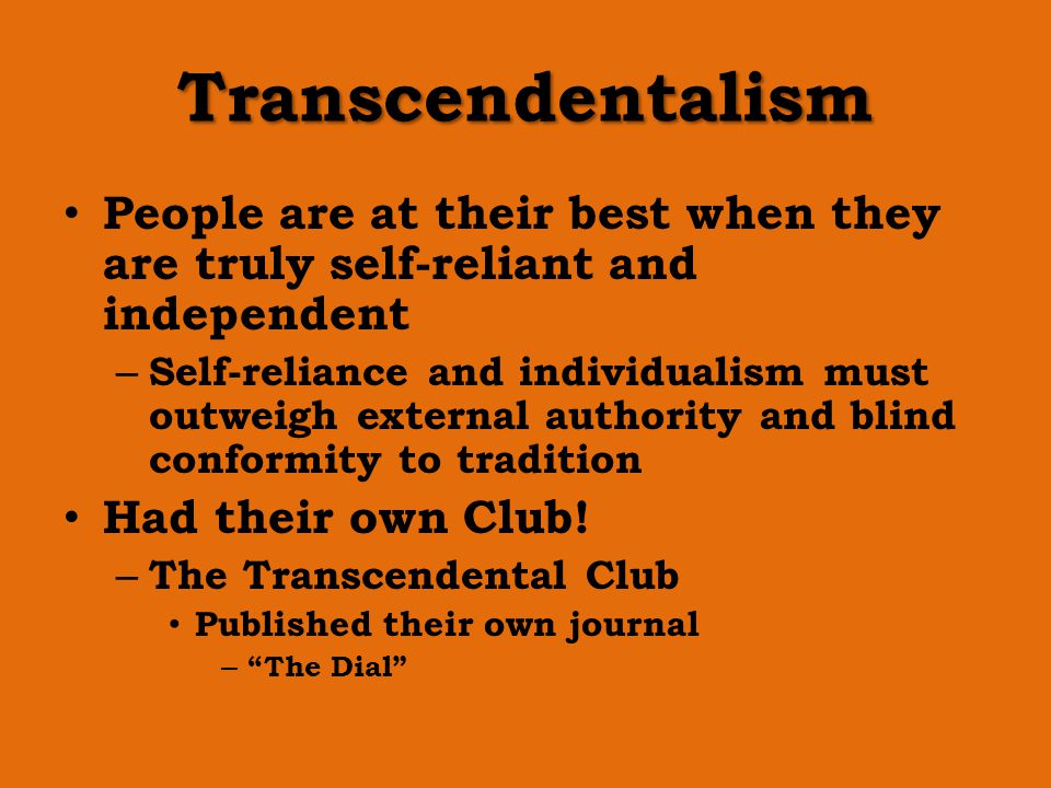 Transcendentalism People are at their best when they are truly self-reliant and independent.