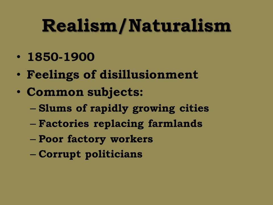 Realism/Naturalism 1850-1900 Feelings of disillusionment