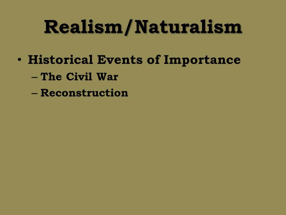 Realism/Naturalism Historical Events of Importance The Civil War