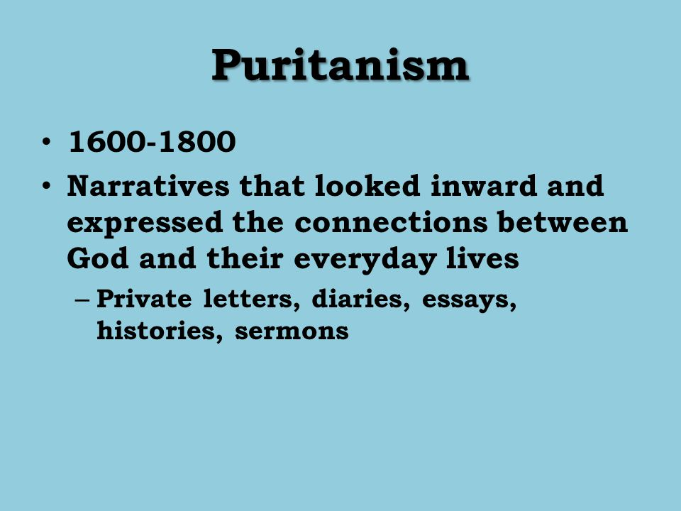 Puritanism 1600-1800. Narratives that looked inward and expressed the connections between God and their everyday lives.