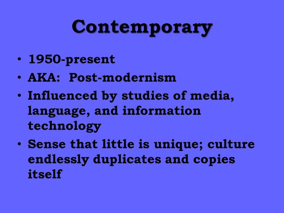 Contemporary 1950-present AKA: Post-modernism