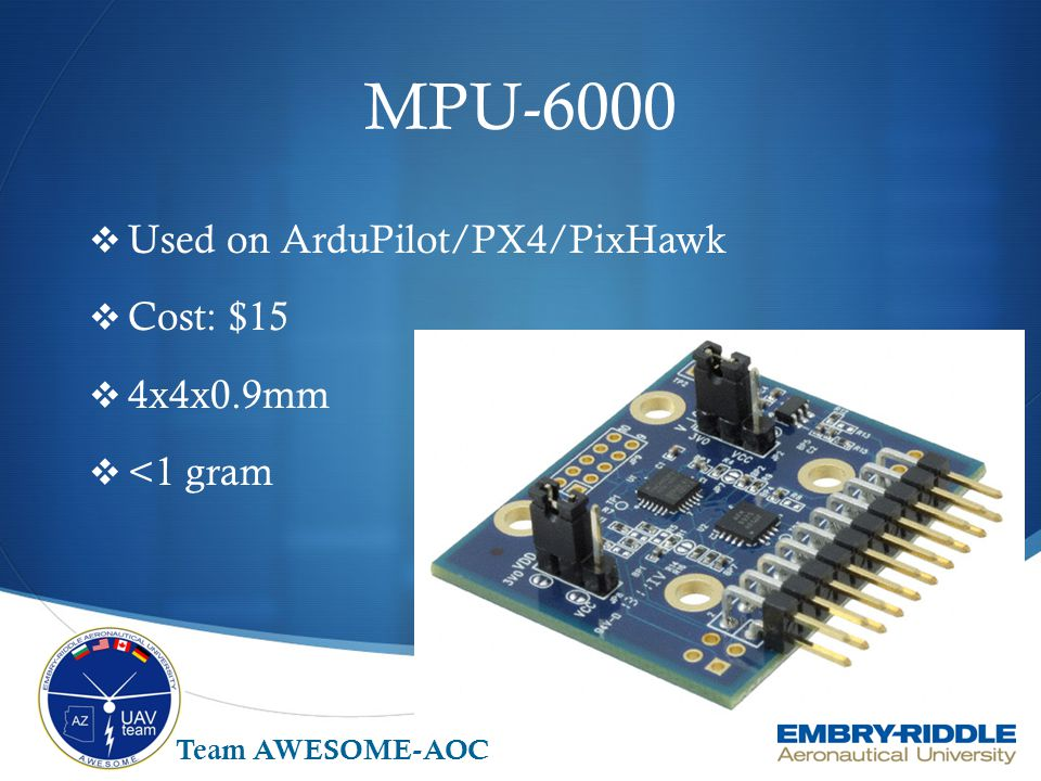 MPU-6000 Used on ArduPilot/PX4/PixHawk Cost: $15 4x4x0.9mm <1 gram