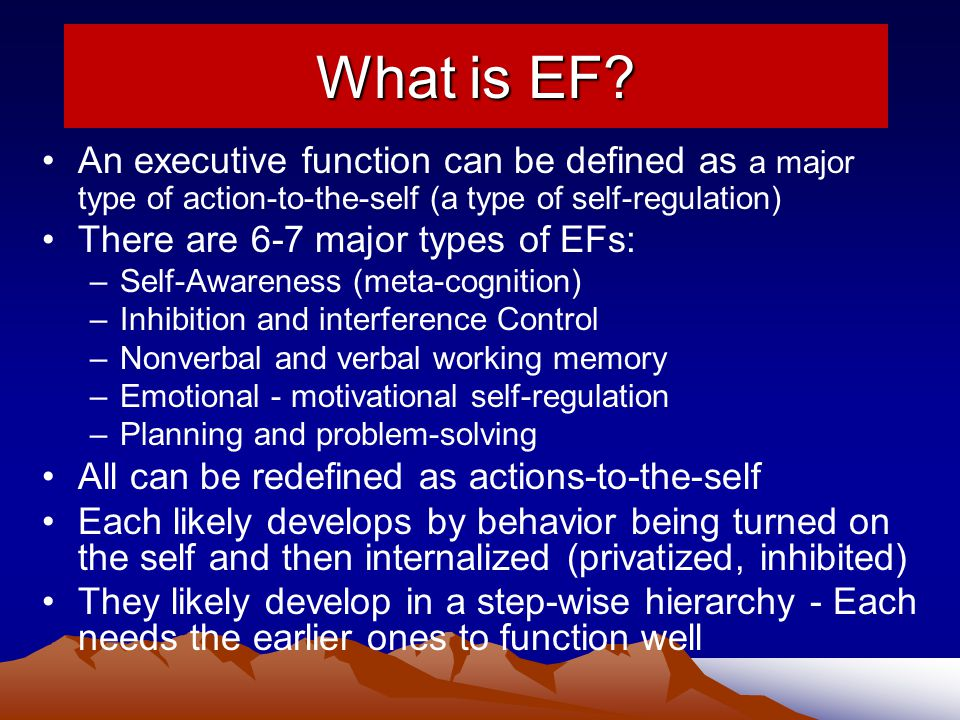 What is EF An executive function can be defined as a major type of action-to-the-self (a type of self-regulation)