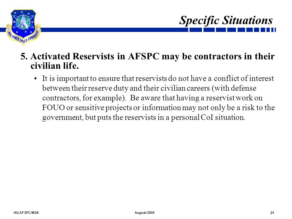 Specific Situations 5. Activated Reservists in AFSPC may be contractors in their civilian life.
