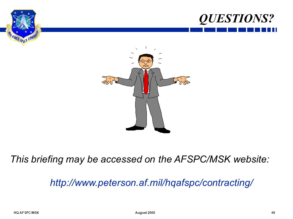 QUESTIONS This briefing may be accessed on the AFSPC/MSK website: