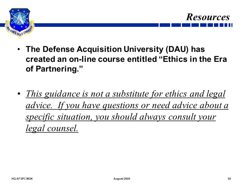 Resources The Defense Acquisition University (DAU) has created an on-line course entitled Ethics in the Era of Partnering.