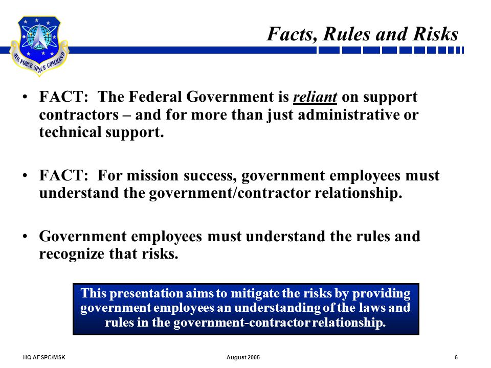 Facts, Rules and Risks FACT: The Federal Government is reliant on support contractors – and for more than just administrative or technical support.