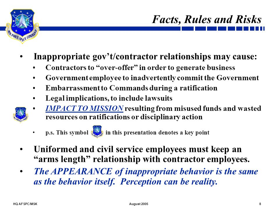 Facts, Rules and Risks Inappropriate gov't/contractor relationships may cause: Contractors to over-offer in order to generate business.