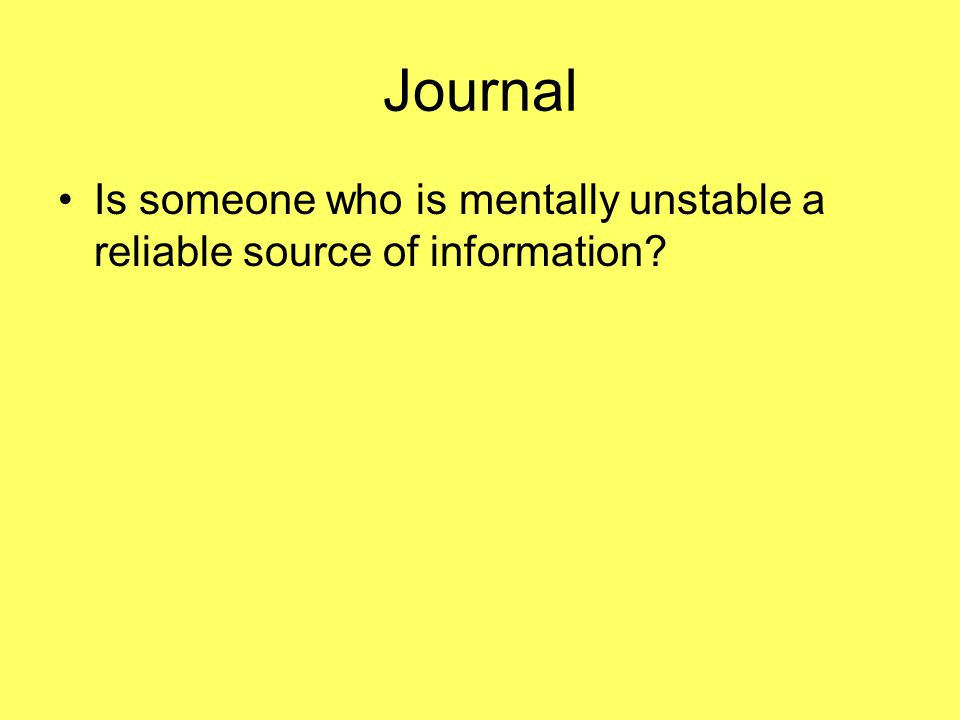 Journal Is someone who is mentally unstable a reliable source of information
