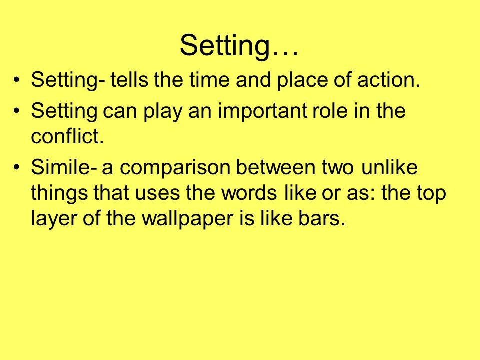 Setting… Setting- tells the time and place of action.
