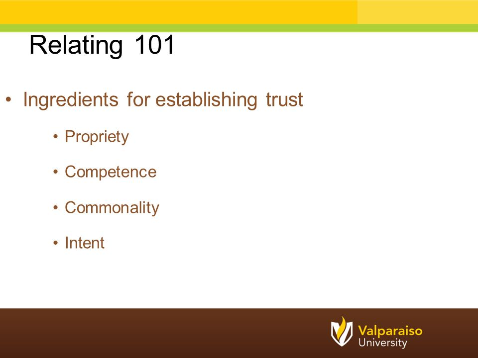 Relating 101 Ingredients for establishing trust Propriety Competence