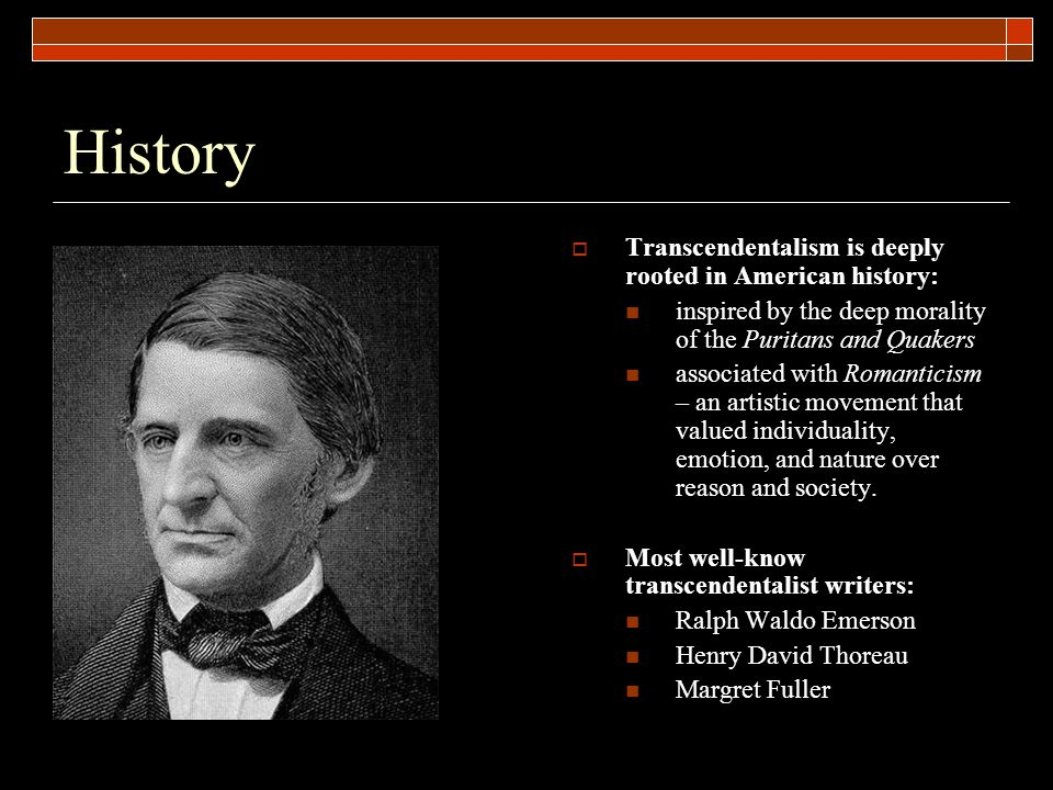 History Transcendentalism is deeply rooted in American history: