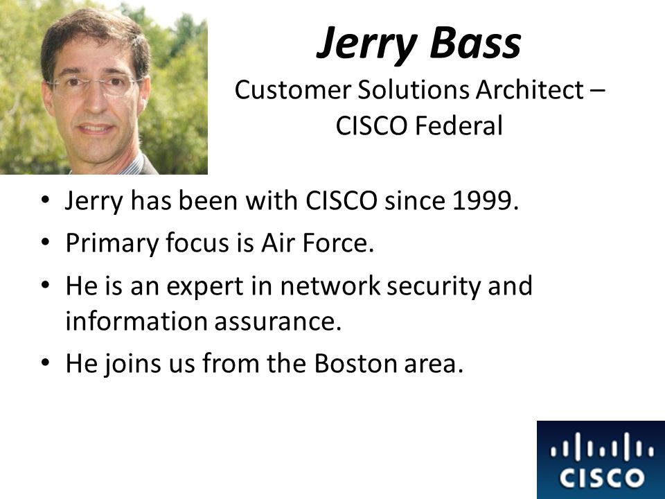 Jerry Bass Customer Solutions Architect – CISCO Federal