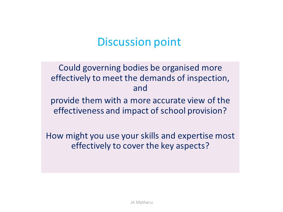 Discussion point Could governing bodies be organised more effectively to meet the demands of inspection, and.