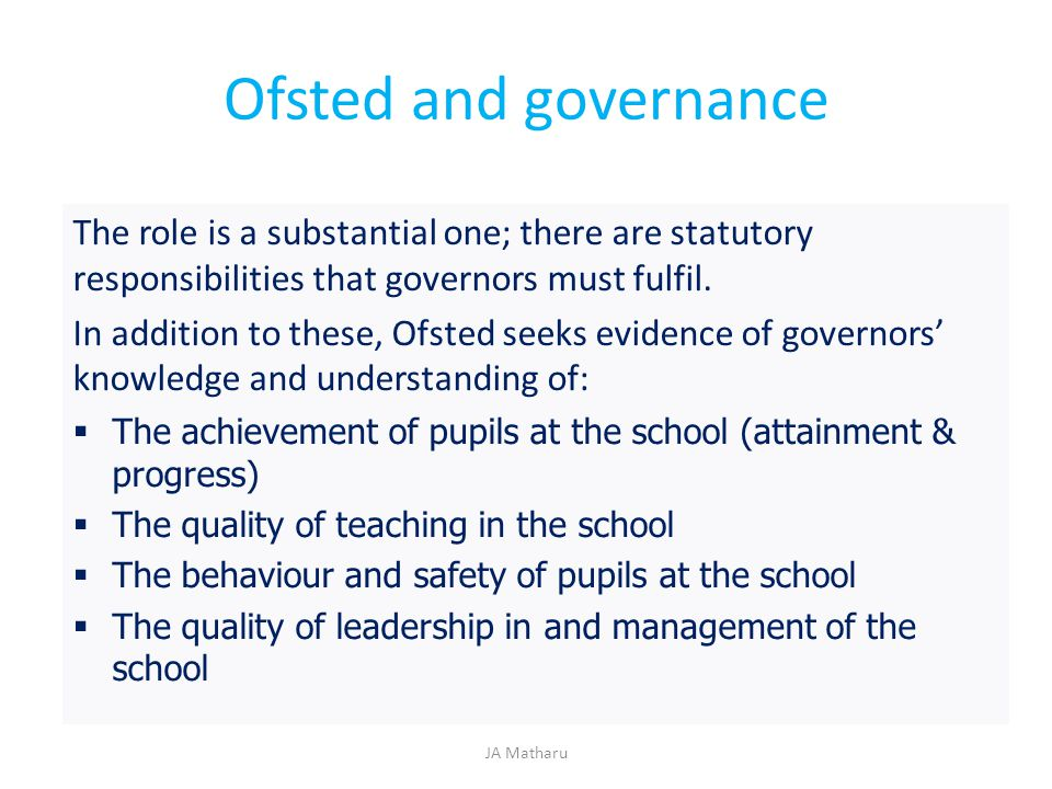 Ofsted and governance The role is a substantial one; there are statutory responsibilities that governors must fulfil.