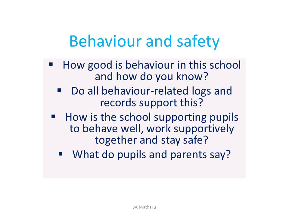 Behaviour and safety How good is behaviour in this school and how do you know Do all behaviour-related logs and records support this