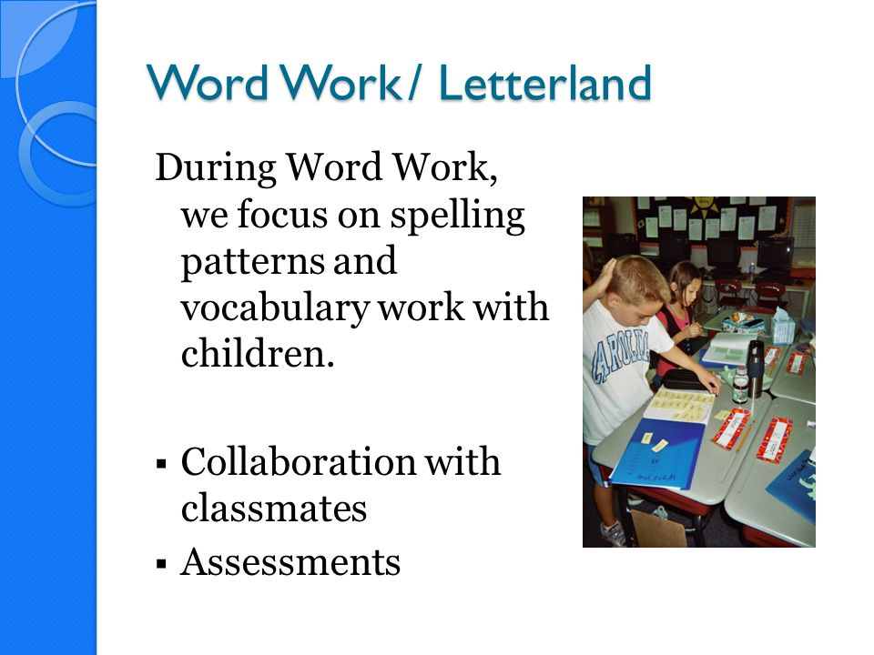 Word Work / Letterland During Word Work, we focus on spelling patterns and vocabulary work with children.