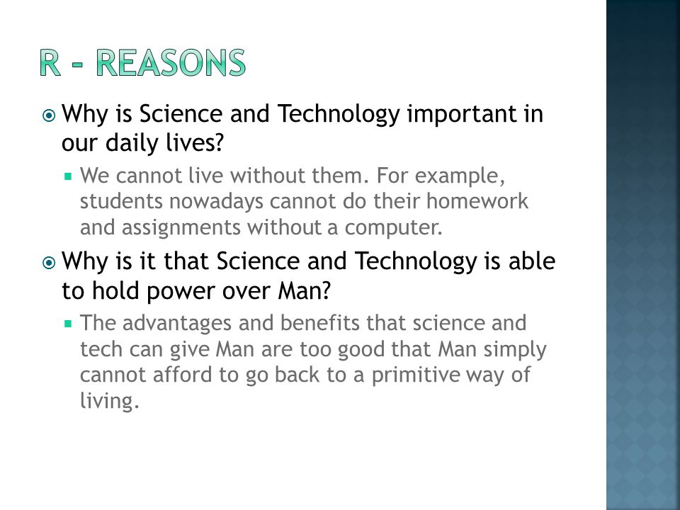 R - REASONS Why is Science and Technology important in our daily lives