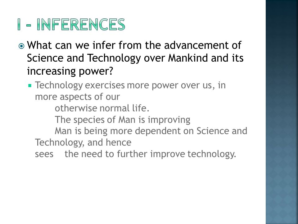 I - INFERENCES What can we infer from the advancement of Science and Technology over Mankind and its increasing power