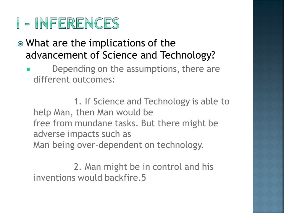 I - INFERENCES What are the implications of the advancement of Science and Technology