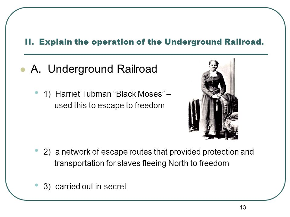 II. Explain the operation of the Underground Railroad.