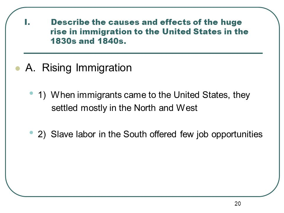 I. Describe the causes and effects of the huge rise in immigration to the United States in the 1830s and 1840s.