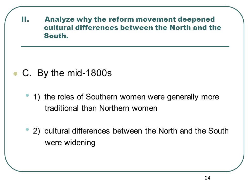 C. By the mid-1800s 1) the roles of Southern women were generally more