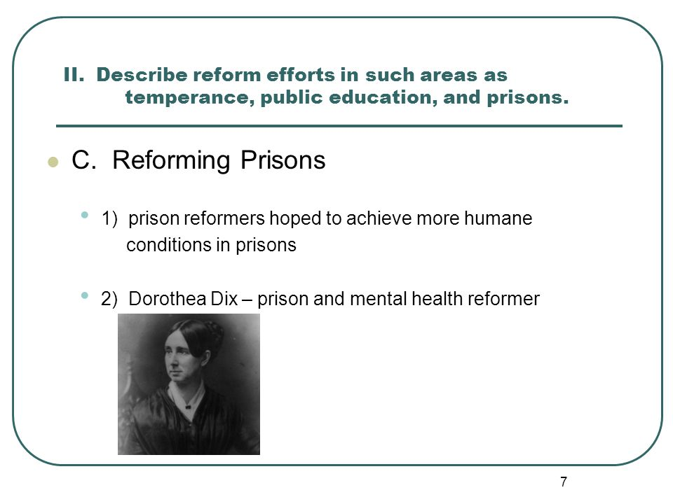 II. Describe reform efforts in such areas as temperance, public education, and prisons.