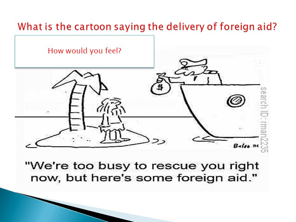 What is the cartoon saying the delivery of foreign aid