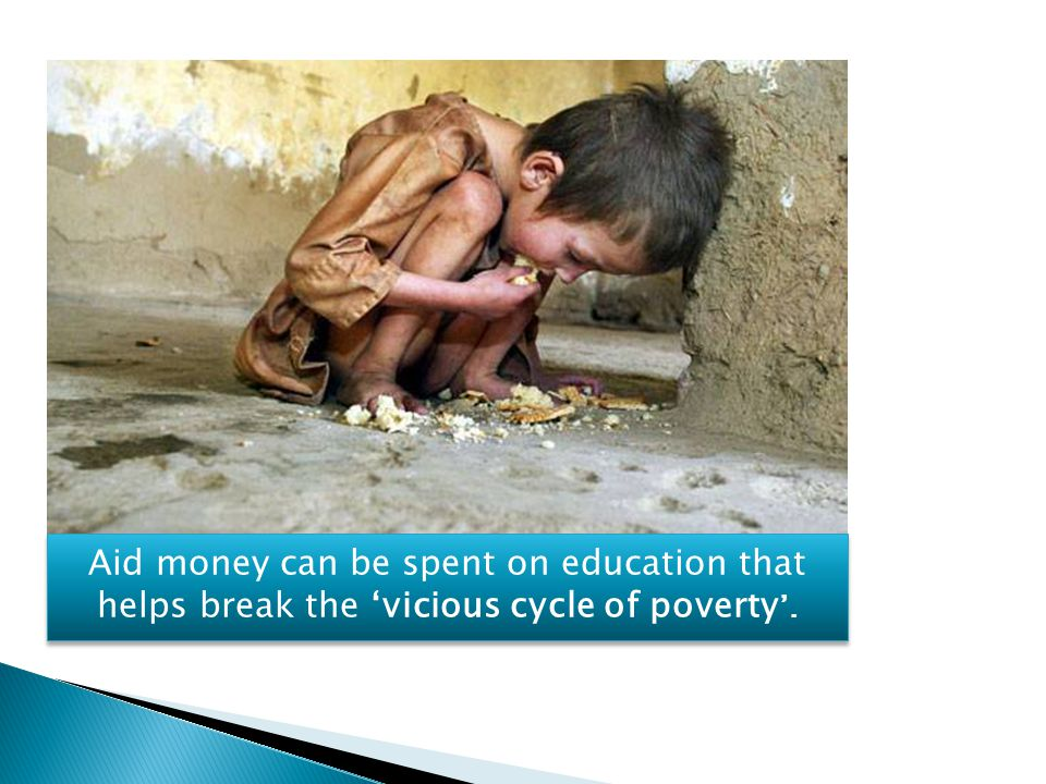 Aid money can be spent on education that helps break the 'vicious cycle of poverty'.