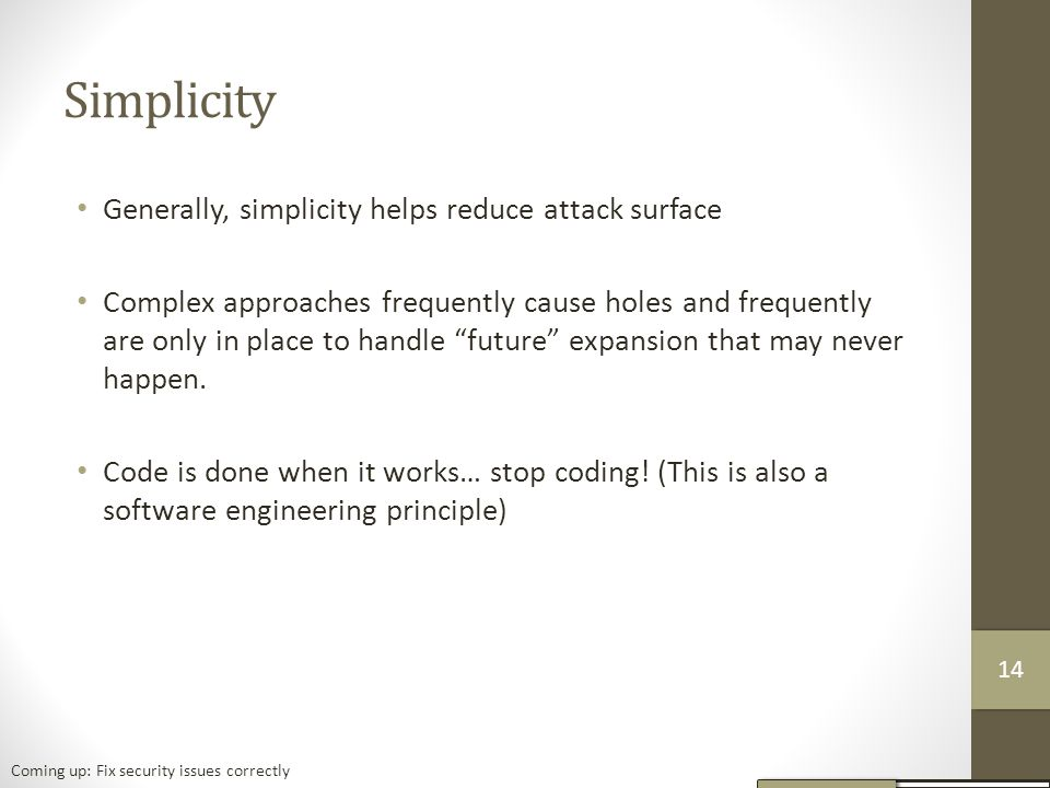 Simplicity Generally, simplicity helps reduce attack surface