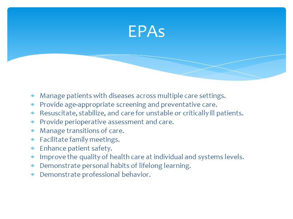 EPAs Manage patients with diseases across multiple care settings.