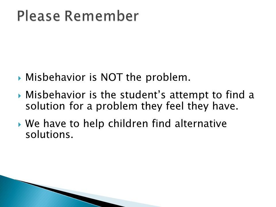 Please Remember Misbehavior is NOT the problem.