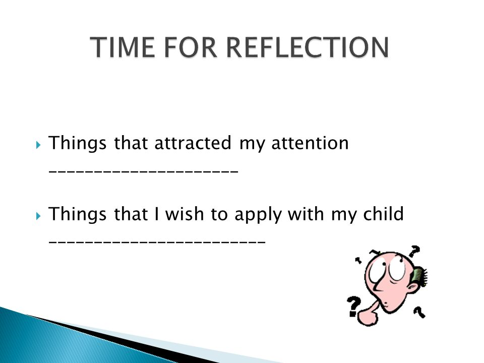 TIME FOR REFLECTION Things that attracted my attention _____________________.