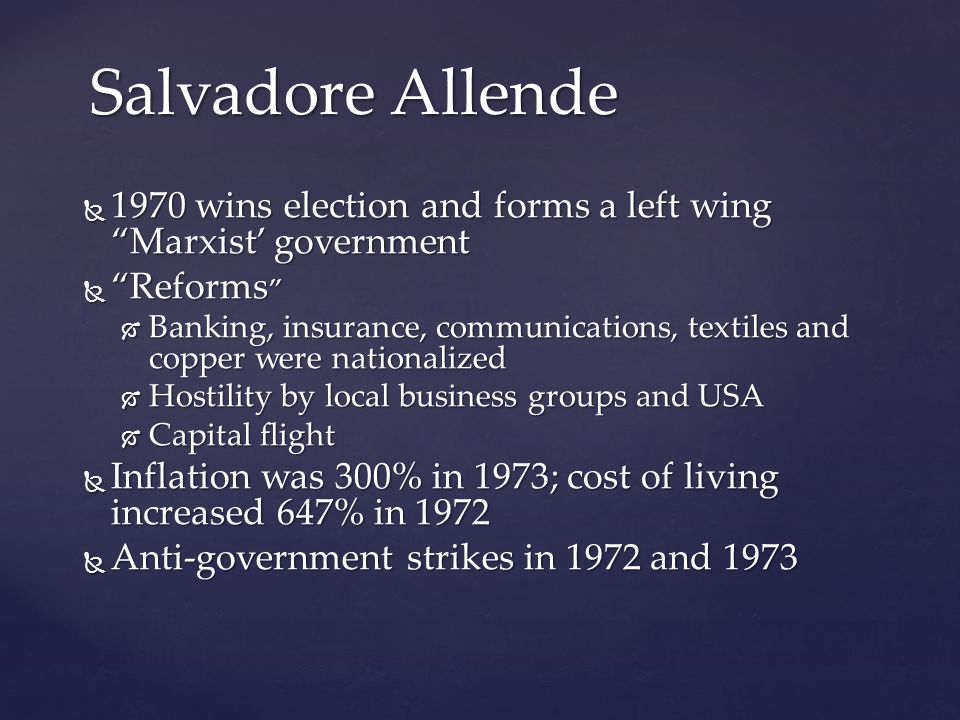 Salvadore Allende 1970 wins election and forms a left wing Marxist' government. Reforms