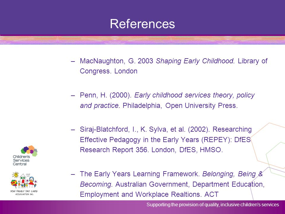 References MacNaughton, G. 2003 Shaping Early Childhood. Library of Congress. London.
