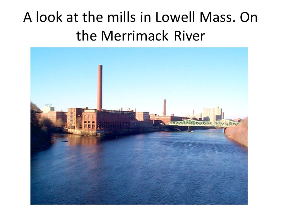 A look at the mills in Lowell Mass. On the Merrimack River