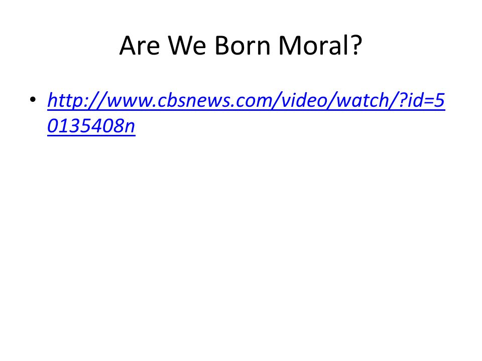 Are We Born Moral http://www.cbsnews.com/video/watch/ id=50135408n