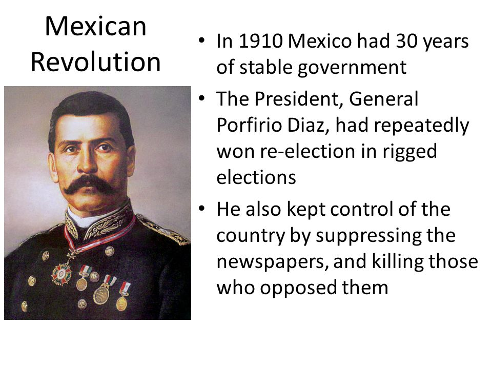 Mexican Revolution In 1910 Mexico had 30 years of stable government
