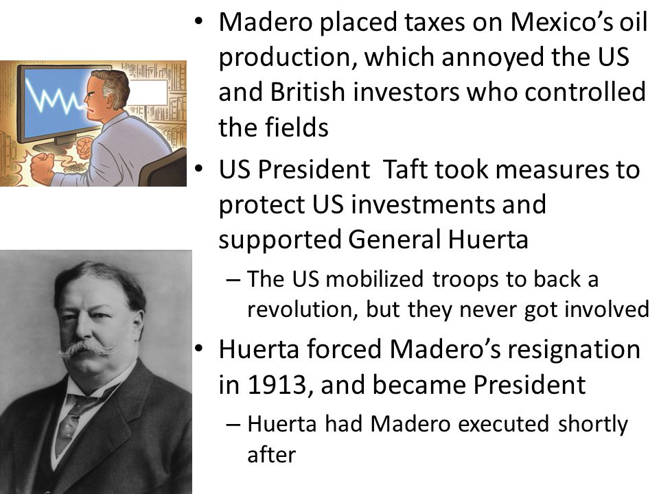 Huerta forced Madero's resignation in 1913, and became President